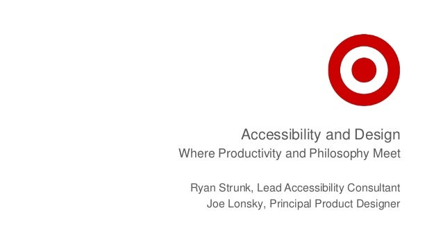 Accessibility and Design Where Productivity and Philosophy Meet Ryan Strunk, Lead Accessibility Consultant Joe Lonsky, Pri...