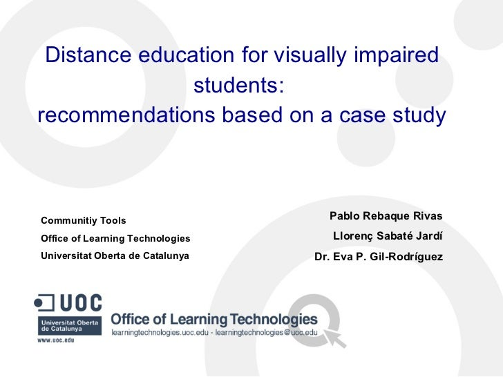 Distance education for visually impaired students:  recommendations based on a case study Pablo Rebaque Rivas Llorenç Saba...