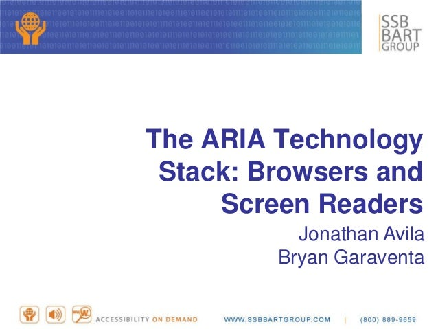 The ARIA Technology Stack: Browsers and Screen Readers Jonathan Avila Bryan Garaventa