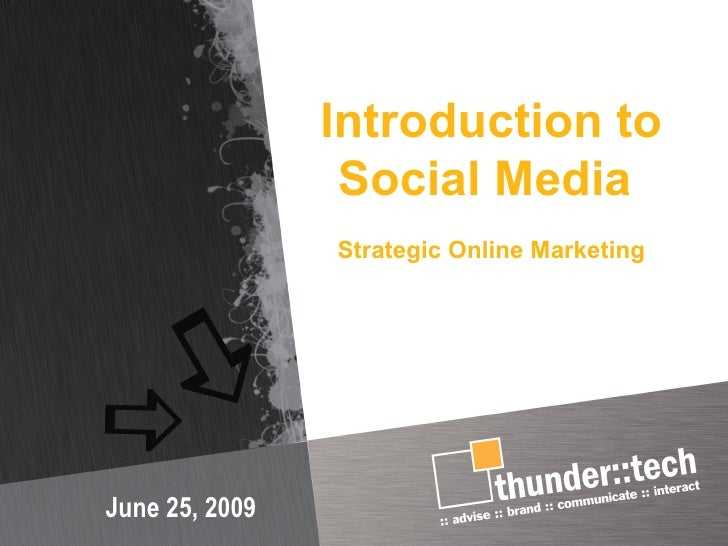 Introduction to                  Social Media                 Strategic Online Marketing     June 25, 2009