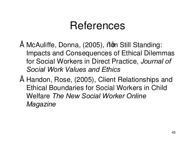 ethical dilemmas in social work practice A brief guide for dealing with ethical issues or dilemmas in social work practice must include content related to the ethical practice of social work.