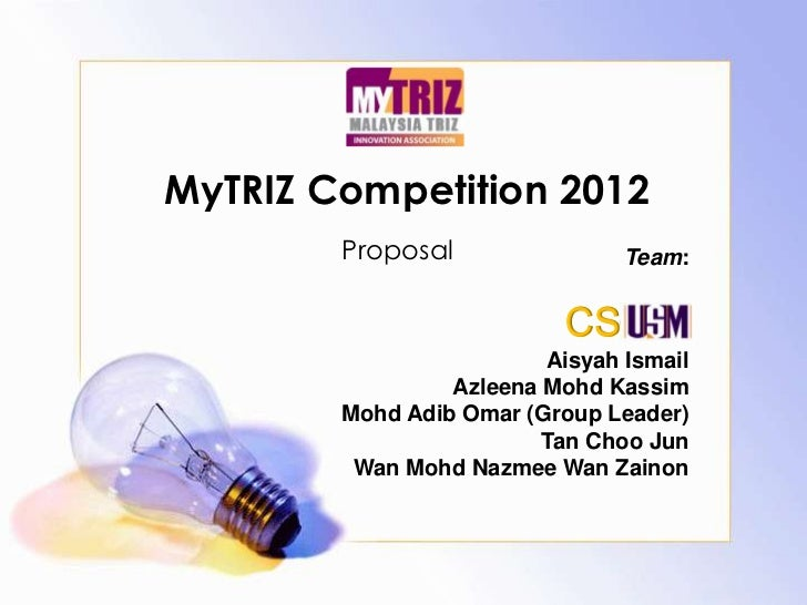 MyTRIZ Competition 2012        Proposal                Team:                           CS                         Aisyah I...