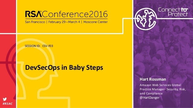 SESSION ID: #RSAC Hart Rossman DevSecOps in Baby Steps CSV-F03 Amazon Web Services Global Practice Manager- Security, Risk...