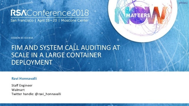SESSION ID: #RSAC Ravi Honnavalli FIM AND SYSTEM CALL AUDITING AT SCALE IN A LARGE CONTAINER DEPLOYMENT CSV-R14 Staff Engi...