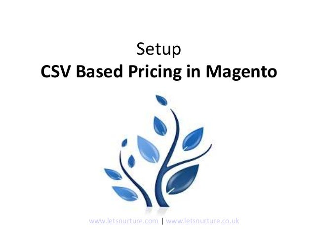 Setup CSV Based Pricing in Magento www.letsnurture.com | www.letsnurture.co.uk