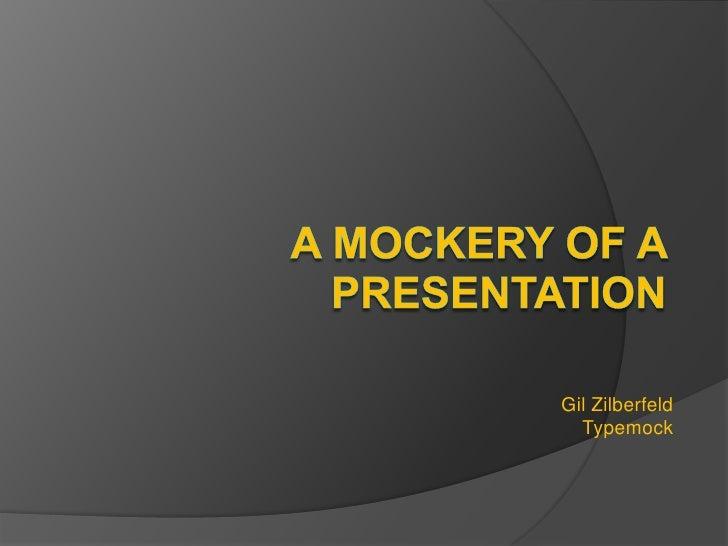 A Mockery of a Presentation<br />Gil Zilberfeld<br />Typemock<br />
