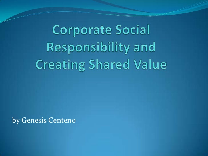 Corporate Social Responsibility andCreating Shared Value<br />by Genesis Centeno<br />