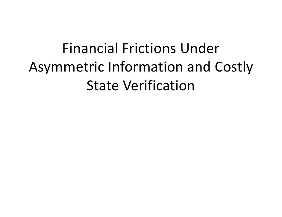 Financial Frictions Under Asymmetric Information and Costly         State Verification