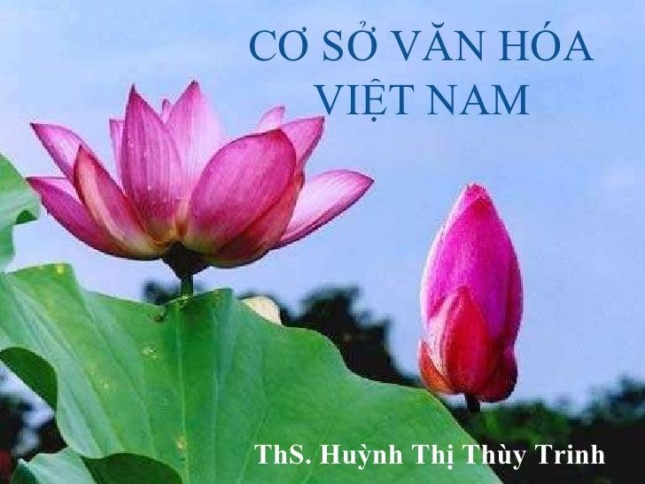 <ul><li>ThS. Huỳnh Thị Thùy Trinh </li></ul>CƠ SỞ VĂN HÓA  VIỆT NAM