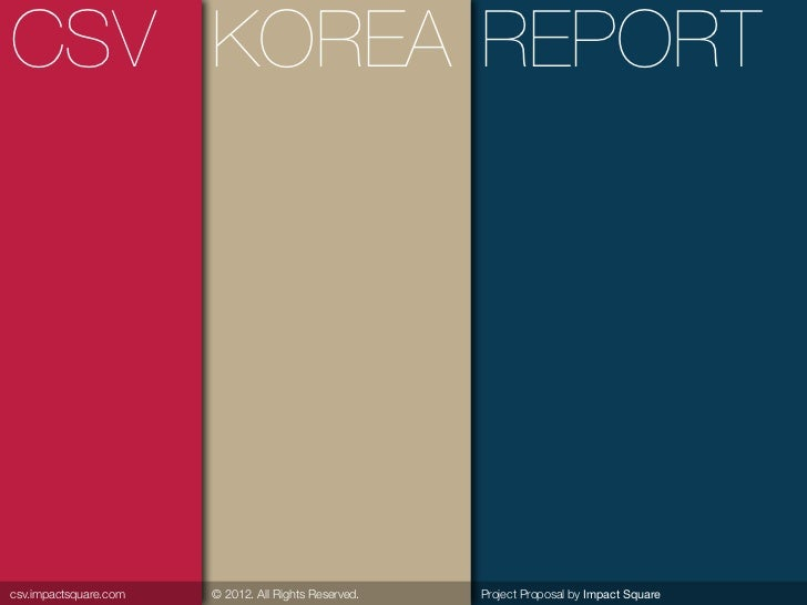 CSV KOREA REPORTcsv.impactsquare.com   © 2012. All Rights Reserved.   Project Proposal by Impact Square