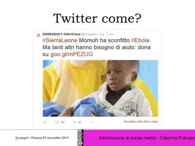 Twitter come?  Introduzione ai social @catepol - Potenza 05 novembre 2014 media - Caterina Policaro