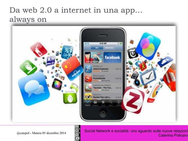 Da web 2.0 a internet in una app…  always on  Social Network e socialità: uno sguardo sulle nuove relazioni  Caterina Poli...