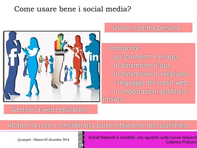 Come usare bene i social media?  Usare in prima persona  Conoscere  - gli strumenti e le app,  - le dinamiche d'uso,  - le...