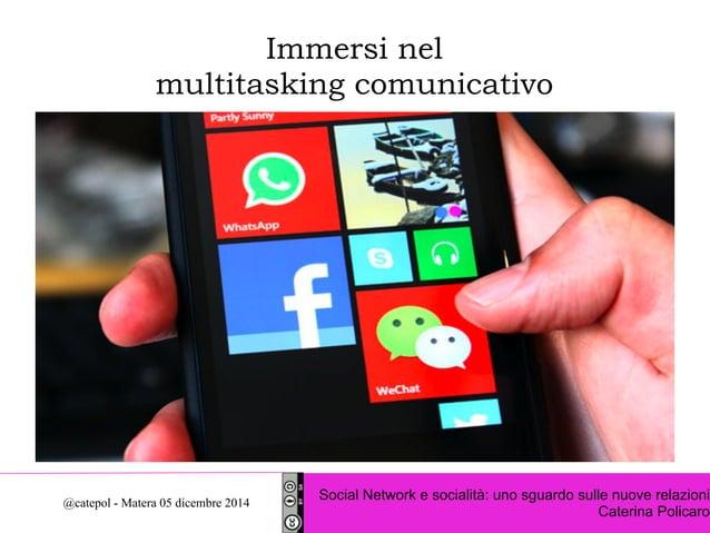 Immersi nel  multitasking comunicativo  Social Network e socialità: uno sguardo sulle nuove relazioni  Caterina Policaro @...
