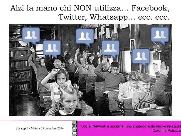 Alzi la mano chi NON utilizza… Facebook,  Twitter, Whatsapp… ecc. ecc.  Social Network e socialità: uno sguardo sulle nuov...