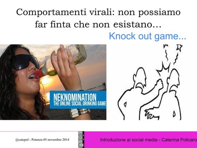 Comportamenti virali: non possiamo  far finta che non esistano…  Knock out game...  Introduzione ai social @catepol - Pote...