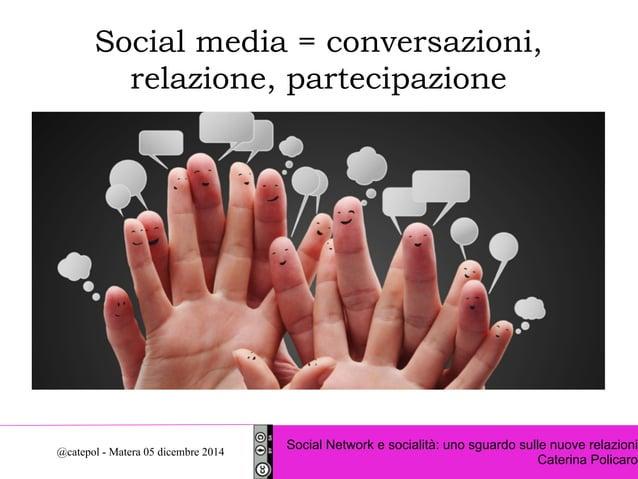 Social media = conversazioni,  relazione, partecipazione  Social Network e socialità: uno sguardo sulle nuove relazioni  C...