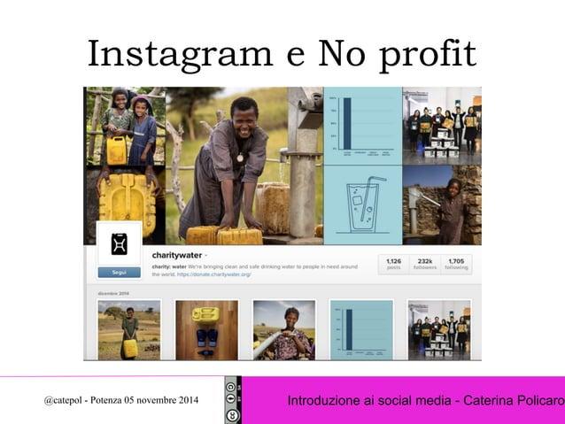Instagram e No profit  Introduzione ai social @catepol - Potenza 05 novembre 2014 media - Caterina Policaro
