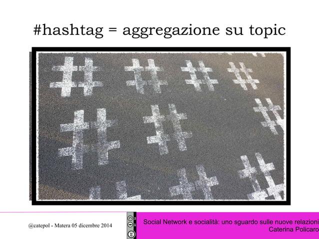 #hashtag = aggregazione su topic  Social Network e socialità: uno sguardo sulle nuove relazioni  Caterina Policaro @catepo...