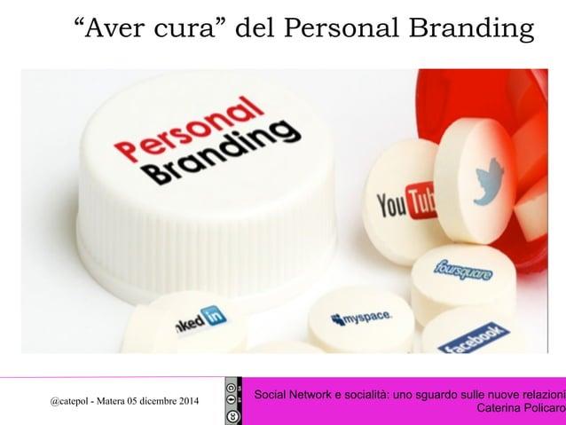 """""""Aver cura"""" del Personal Branding  Social Network e socialità: uno sguardo sulle nuove relazioni  Caterina Policaro @catep..."""