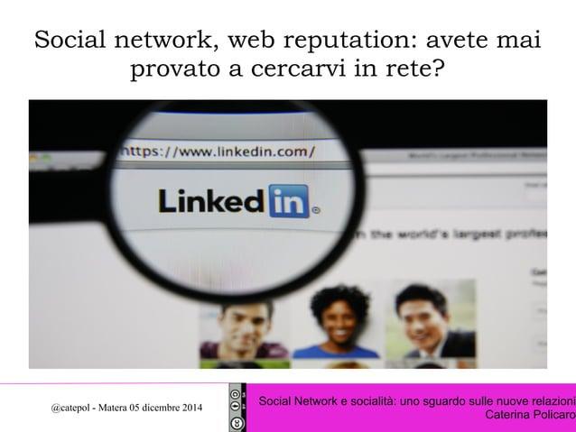 Social network, web reputation: avete mai  provato a cercarvi in rete?  Social Network e socialità: uno sguardo sulle nuov...