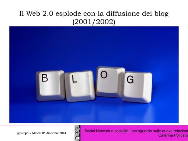 Il Web 2.0 esplode con la diffusione dei blog  (2001/2002)  Social Network e socialità: uno sguardo sulle nuove relazioni ...