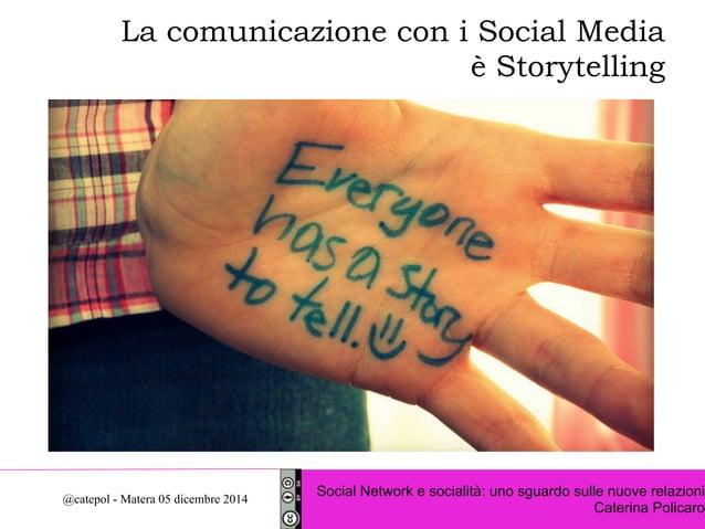 La comunicazione con i Social Media  è Storytelling  Social Network e socialità: uno sguardo sulle nuove relazioni  Cateri...