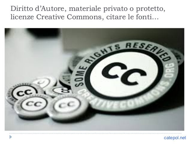 Diritto d'Autore, materiale privato o protetto,  licenze Creative Commons, citare le fonti…  catepol.net