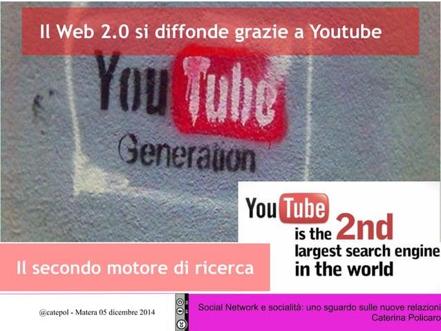Il Web 2.0 si diffonde grazie a Youtube  Il secondo motore di ricerca  Social Network e socialità: uno sguardo sulle nuove...