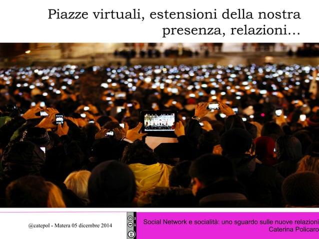 Piazze virtuali, estensioni della nostra  presenza, relazioni…  Social Network e socialità: uno sguardo sulle nuove relazi...