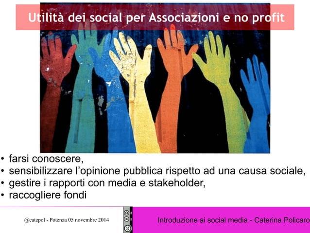 Utilità dei social per Associazioni e no profit  • farsi conoscere,  • sensibilizzare l'opinione pubblica rispetto ad una ...