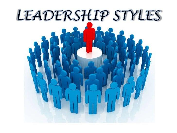 LEADERSHIP STYLES<br />