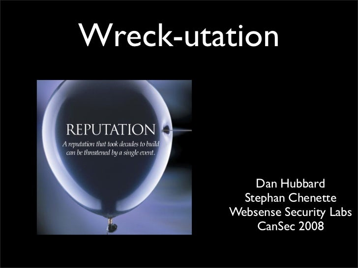 Wreck-utation             Dan Hubbard           Stephan Chenette         Websense Security Labs             CanSec 2008