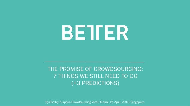 C O N F I D E N T I AL THE PROMISE OF CROWDSOURCING: 7 THINGS WE STILL NEED TO DO (+3 PREDICTIONS) By Shelley Kuipers. Cro...