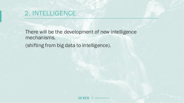 C O N F I D E N T I AL There will be the development of new intelligence mechanisms. (shifting from big data to intelligen...