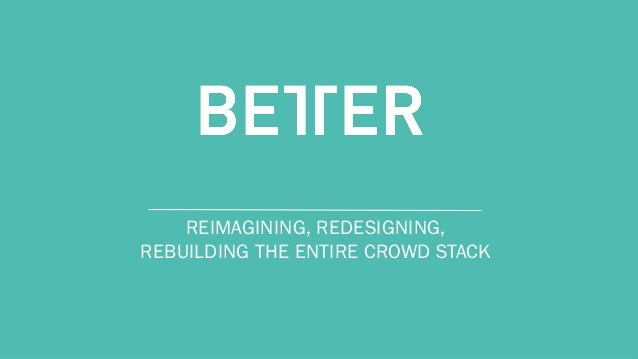C O N F I D E N T I AL REIMAGINING, REDESIGNING, REBUILDING THE ENTIRE CROWD STACK