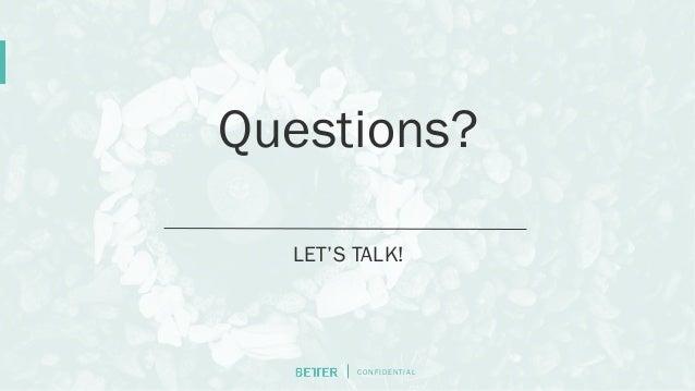 C O N F I D E N T I AL Questions? LET'S TALK!