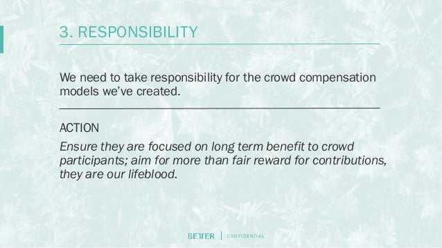 C O N F I D E N T I AL We need to take responsibility for the crowd compensation models we've created. ACTION Ensure they ...
