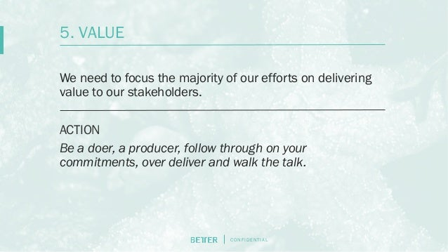 C O N F I D E N T I AL We need to focus the majority of our efforts on delivering value to our stakeholders. ACTION Be a d...