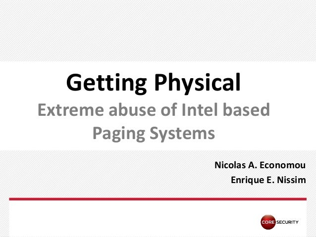 PAGE Getting Physical Extreme abuse of Intel based Paging Systems Nicolas A. Economou Enrique E. Nissim