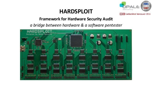 HARDSPLOIT FrameworkforHardwareSecurityAudit abridgebetweenhardware&aso0warepentester