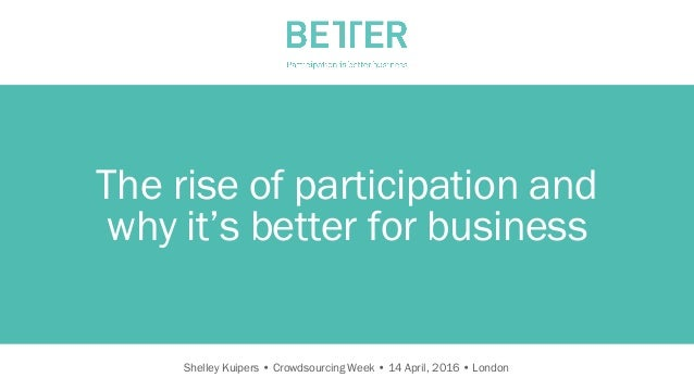 C O NFID E NT IA LShelley Kuipers • Crowdsourcing Week • 14 April, 2016 • London The rise of participation and why it's be...