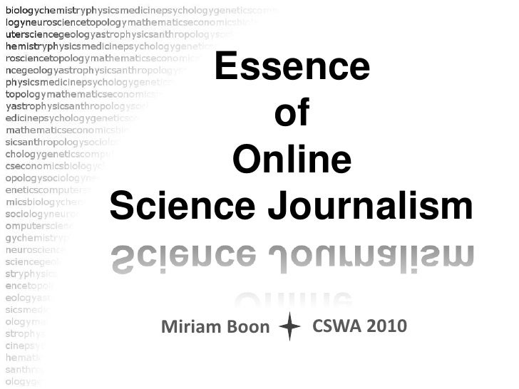 Essence<br />of<br />Online<br />Science Journalism<br />CSWA 2010<br />Miriam Boon<br />