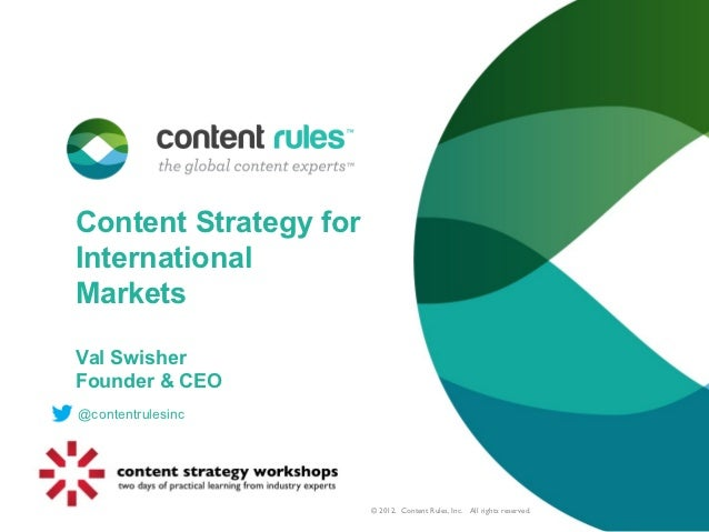 Content Strategy forInternationalMarketsVal SwisherFounder & CEO@contentrulesinc                       © 2012. Content Rul...