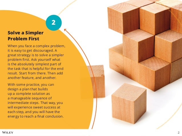 Solve a Simpler Problem First When you face a complex problem, it is easy to get discouraged. A great strategy is to solve...