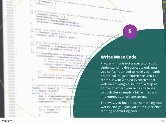 Write More Code Programming is not a spectator sport. Understanding the concepts only gets you so far. You need to have yo...