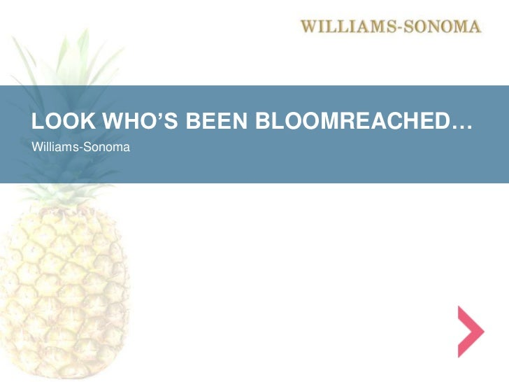LOOK WHO'S BEEN BLOOMREACHED…Williams-Sonoma