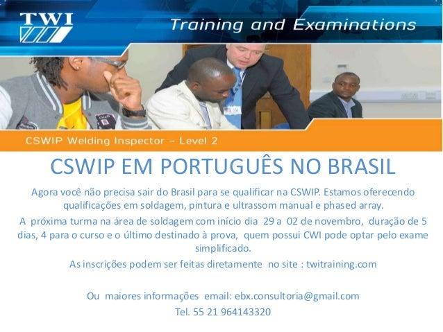 CSWIP EM PORTUGUÊS NO BRASIL Agora você não precisa sair do Brasil para se qualificar na CSWIP. Estamos oferecendo qualifi...