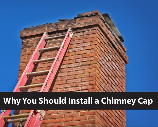 Why You Should Install a Chimney Cap
