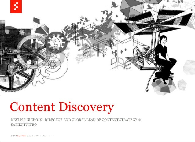 Content DiscoveryKEVI N P NICHOLS , DIRECTOR AND GLOBAL LEAD OF CONTENT STRATEGY @SAPIENTNITRO          © 2011 SapientNitr...